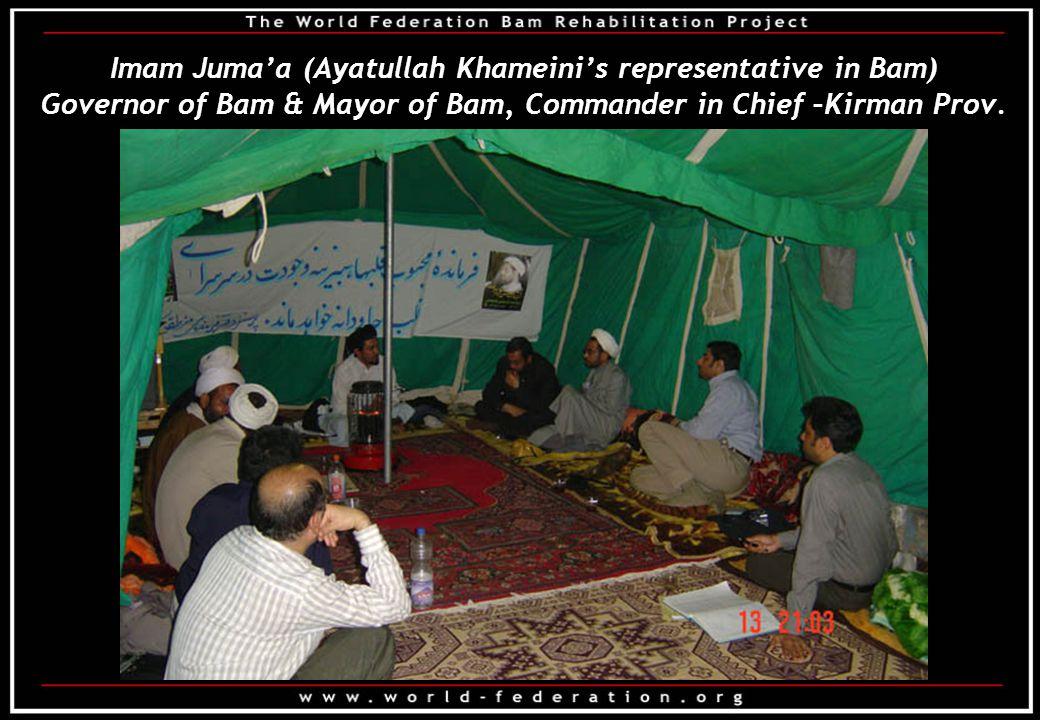 Imam Juma'a (Ayatullah Khameini's representative in Bam) Governor of Bam & Mayor of Bam, Commander in Chief –Kirman Prov.