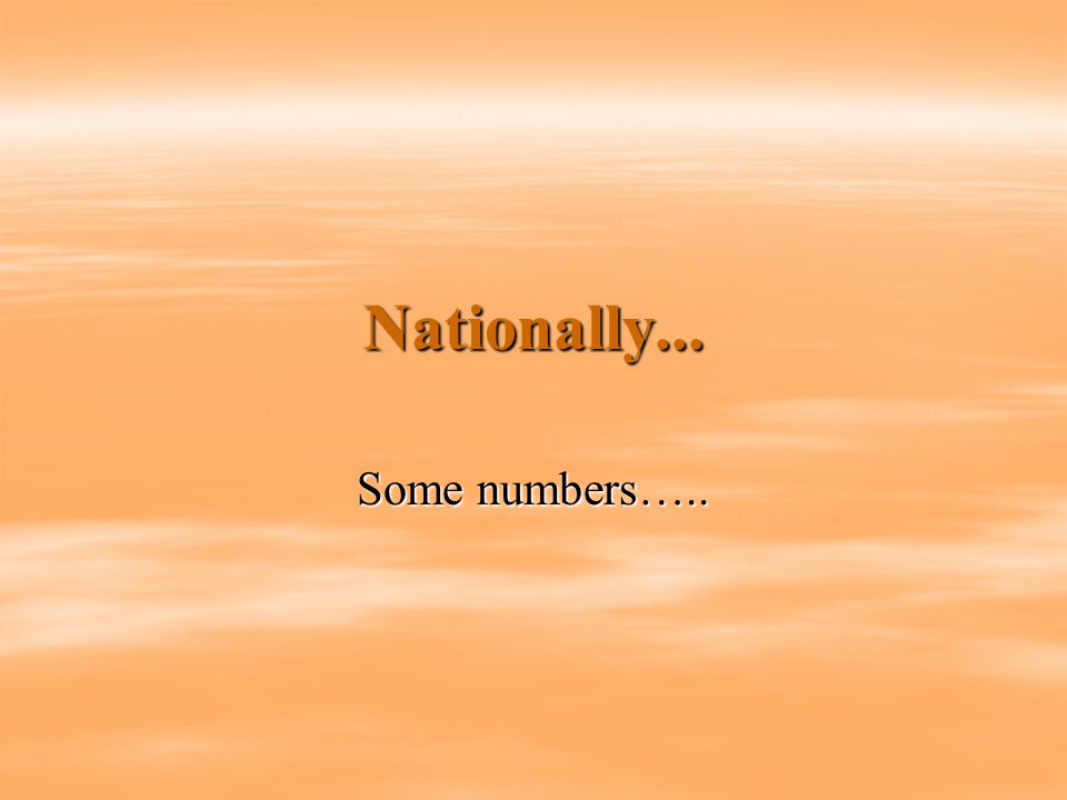 Nationally... Some numbers…..