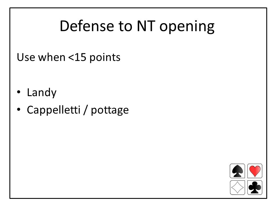 Defense to NT opening Use when <15 points Landy Cappelletti / pottage