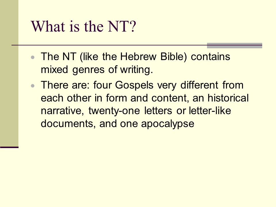 What is the NT.  The NT (like the Hebrew Bible) contains mixed genres of writing.