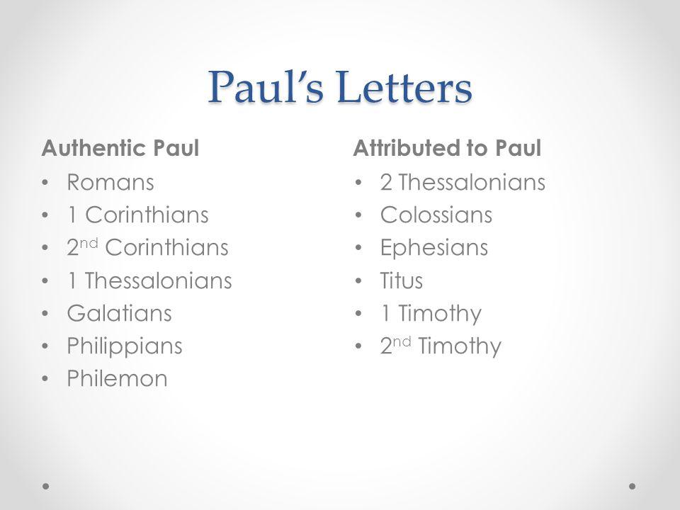 Paul's Letters Authentic PaulAttributed to Paul Romans 1 Corinthians 2 nd Corinthians 1 Thessalonians Galatians Philippians Philemon 2 Thessalonians C