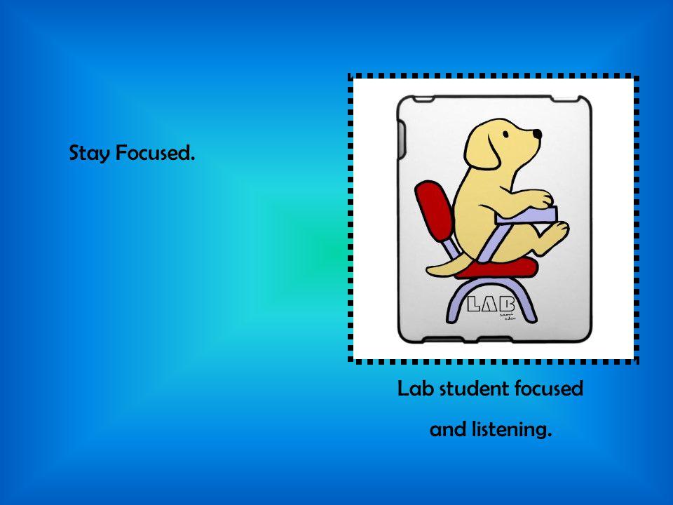 Stay Focused. Lab student focused and listening.