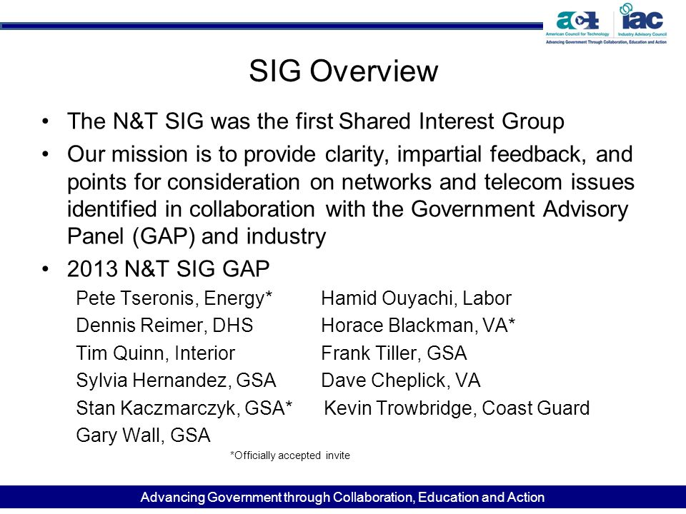 Advancing Government through Collaboration, Education and Action SIG Overview The N&T SIG was the first Shared Interest Group Our mission is to provid
