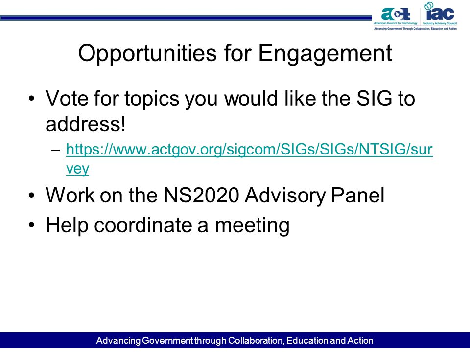 Advancing Government through Collaboration, Education and Action Opportunities for Engagement Vote for topics you would like the SIG to address! –http
