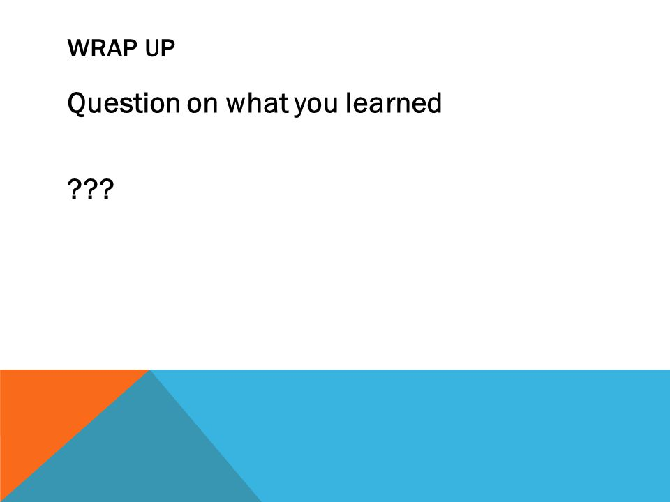 WRAP UP Question on what you learned