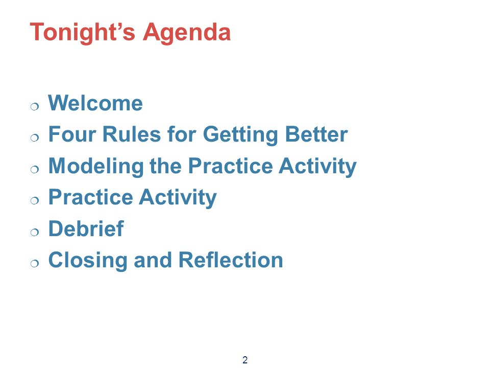 2 Tonight's Agenda  Welcome  Four Rules for Getting Better  Modeling the Practice Activity  Practice Activity  Debrief  Closing and Reflection