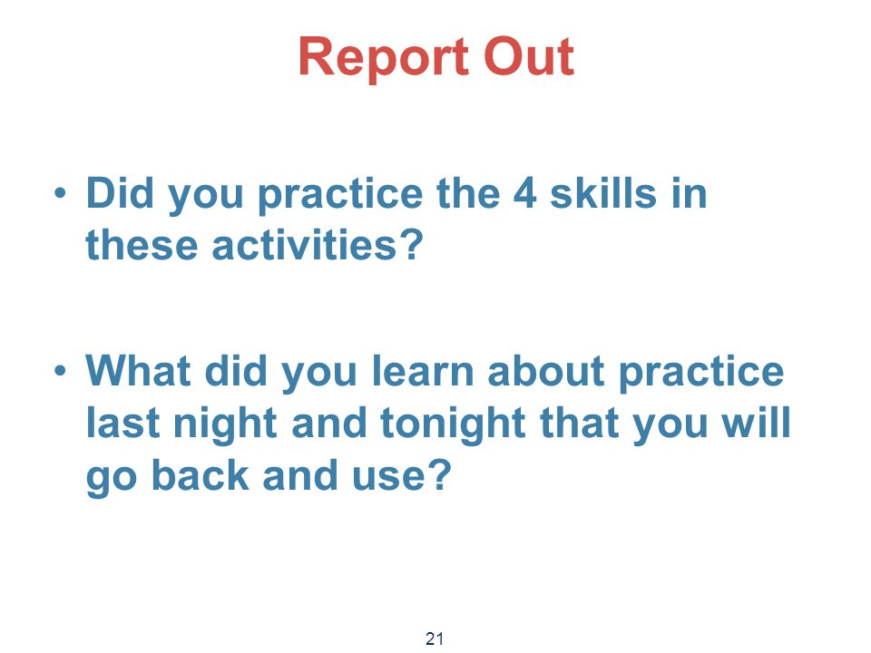 Report Out Did you practice the 4 skills in these activities.
