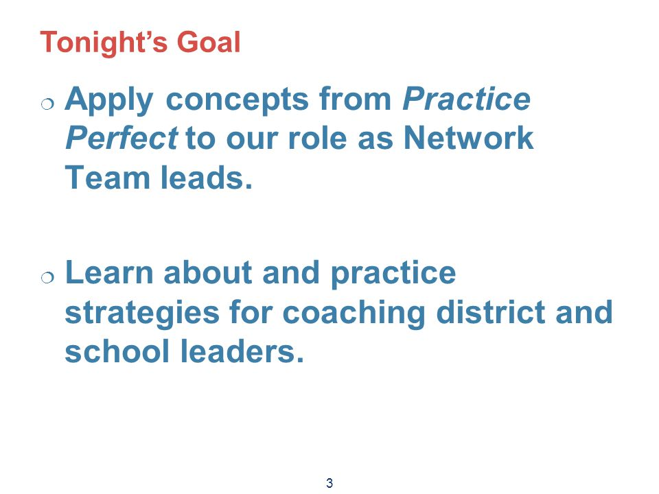 3 Tonight's Goal  Apply concepts from Practice Perfect to our role as Network Team leads.