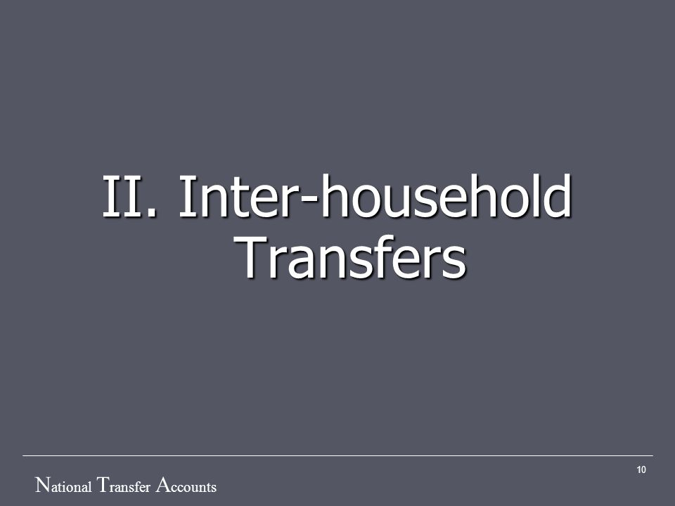 N ational T ransfer A ccounts 10 II. Inter-household Transfers