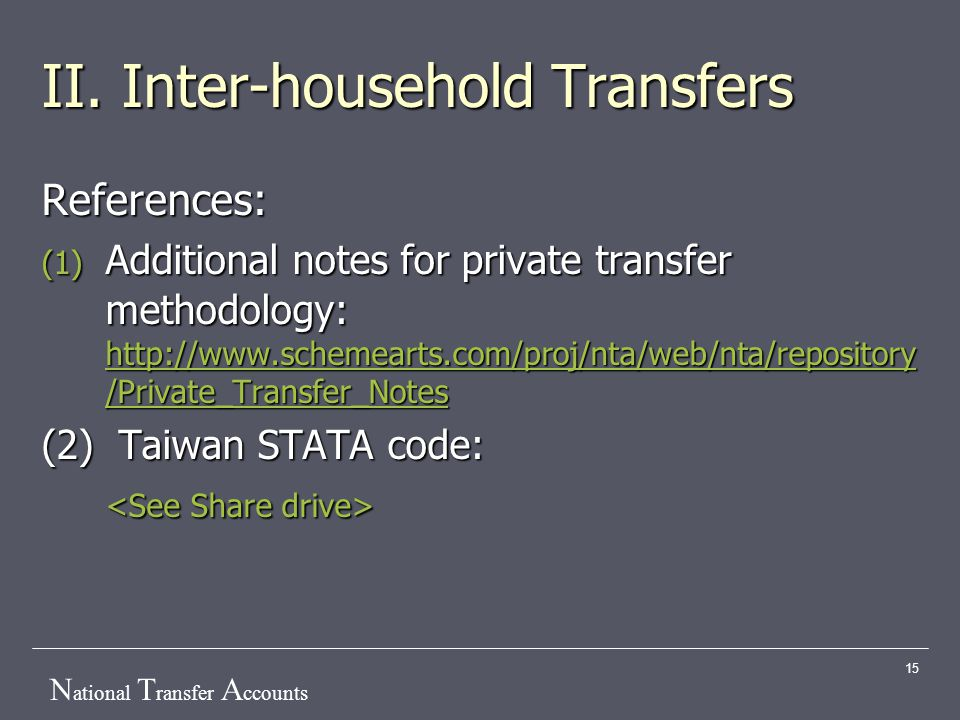 N ational T ransfer A ccounts 15 II. Inter-household Transfers References: (1) Additional notes for private transfer methodology: http://www.schemeart