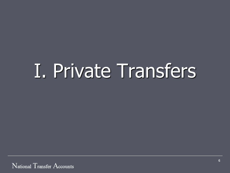 N ational T ransfer A ccounts 6 I. Private Transfers