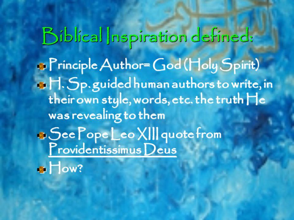 Biblical Inspiration defined: Principle Author= God (Holy Spirit) H.