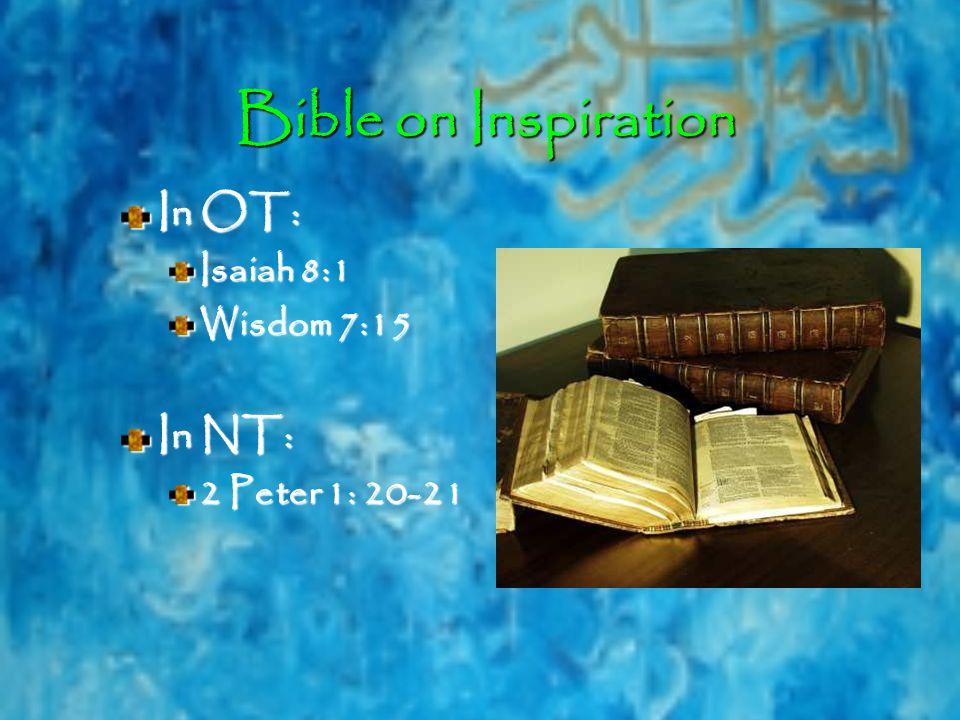 Bible on Inspiration Bible on Inspiration In OT: Isaiah 8:1 Wisdom 7:15 In NT: 2 Peter 1: 20-21