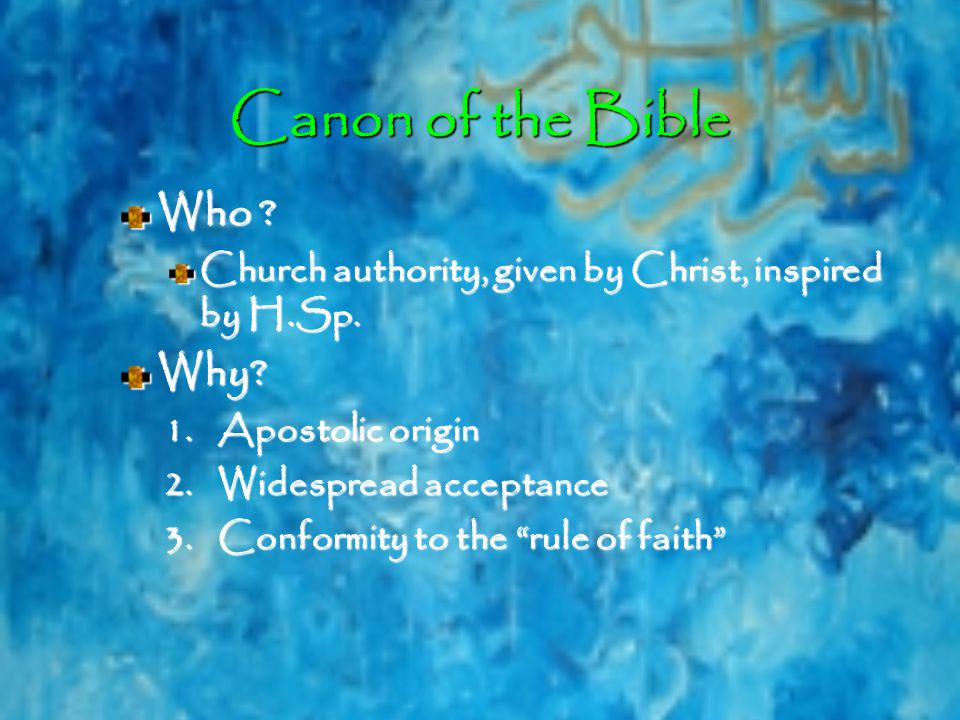 Canon of the Bible Who . Church authority, given by Christ, inspired by H.Sp.