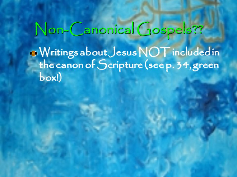Non-Canonical Gospels . Writings about Jesus NOT included in the canon of Scripture (see p.