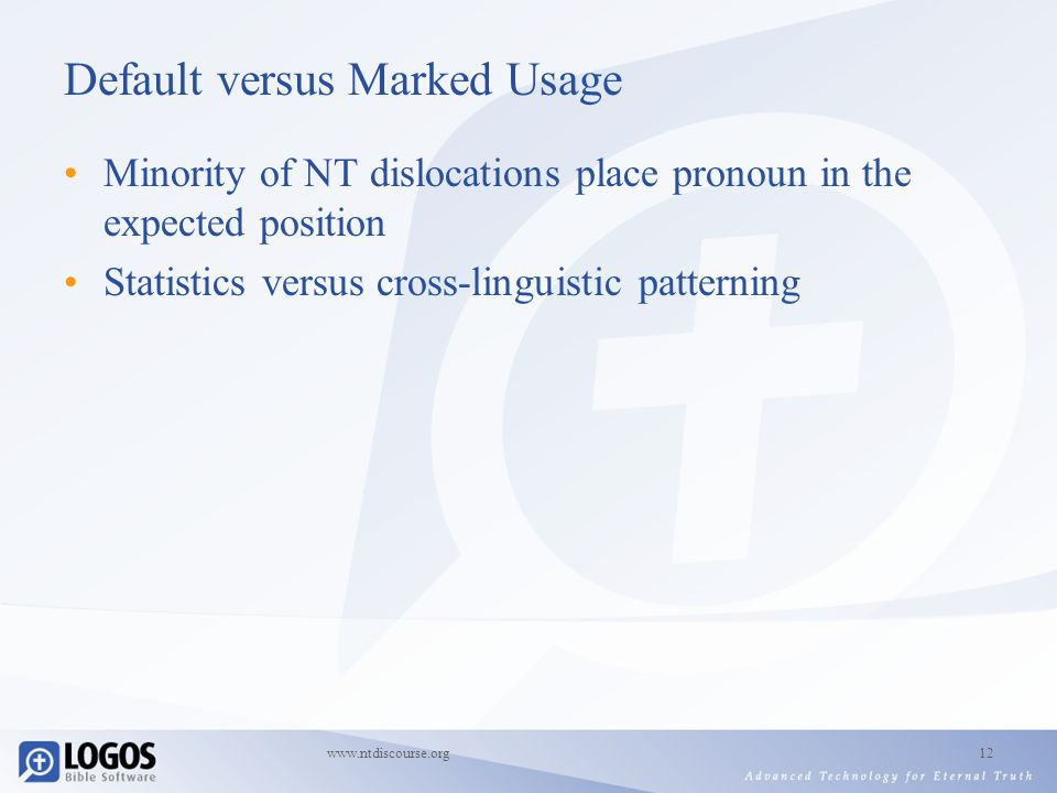 www.ntdiscourse.org12 Default versus Marked Usage Minority of NT dislocations place pronoun in the expected position Statistics versus cross-linguistic patterning