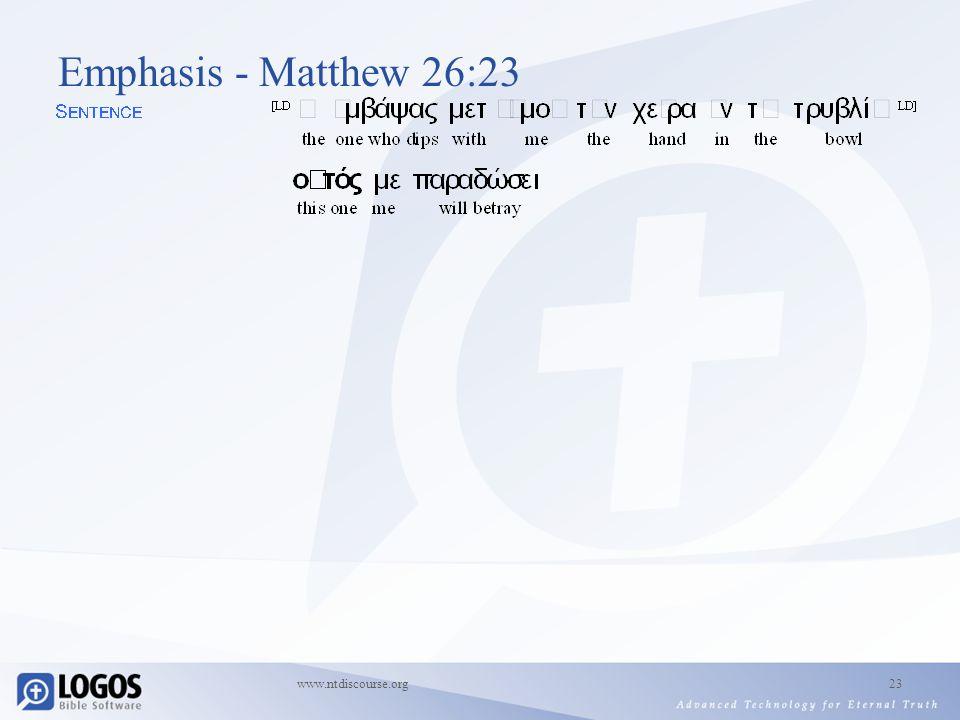 www.ntdiscourse.org23 Emphasis - Matthew 26:23