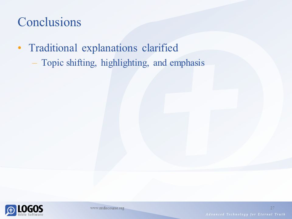 www.ntdiscourse.org27 Conclusions Traditional explanations clarified –Topic shifting, highlighting, and emphasis