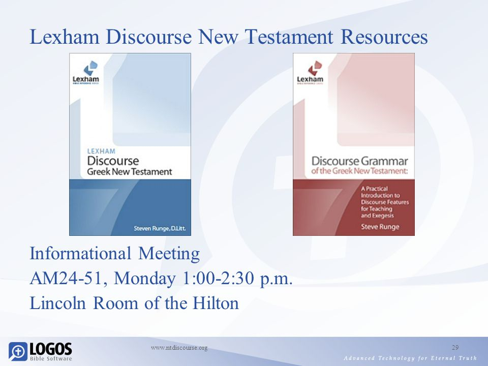 www.ntdiscourse.org29 Lexham Discourse New Testament Resources Informational Meeting AM24-51, Monday 1:00-2:30 p.m.
