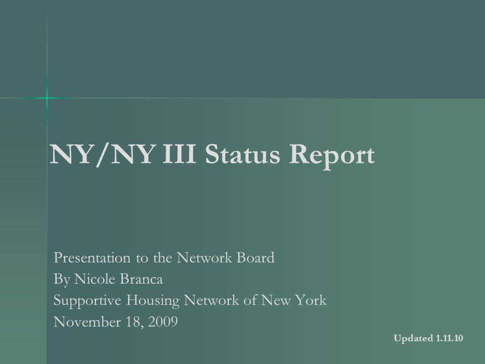 NY/NY III Status Report Presentation to the Network Board By Nicole Branca Supportive Housing Network of New York November 18, 2009 Updated 1.11.10