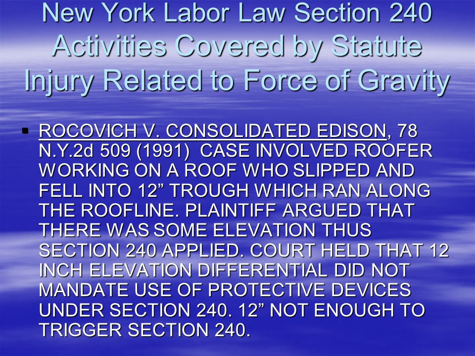 New York Labor Law Section 240 Activities Covered by Statute Injury Related to Force of Gravity  ROCOVICH V. CONSOLIDATED EDISON, 78 N.Y.2d 509 (1991