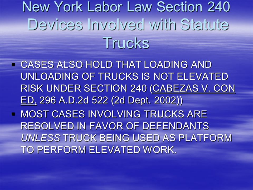 New York Labor Law Section 240 Devices Involved with Statute Trucks  CASES ALSO HOLD THAT LOADING AND UNLOADING OF TRUCKS IS NOT ELEVATED RISK UNDER
