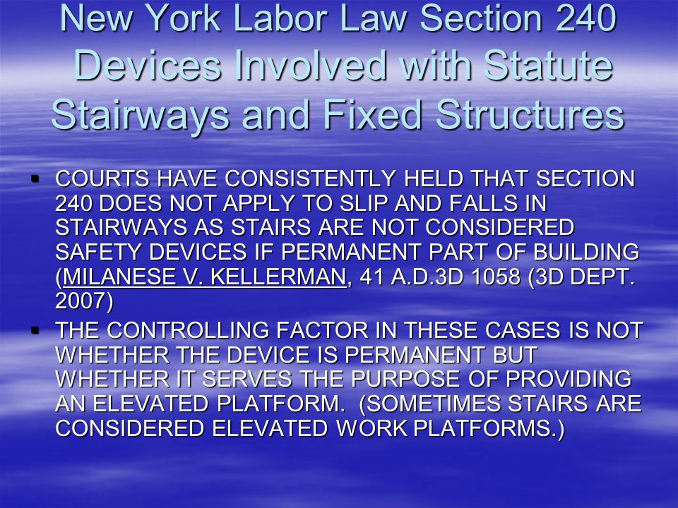 New York Labor Law Section 240 Devices Involved with Statute Stairways and Fixed Structures  COURTS HAVE CONSISTENTLY HELD THAT SECTION 240 DOES NOT