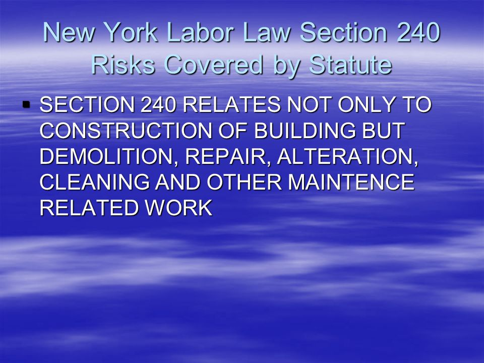 New York Labor Law Section 240 Risks Covered by Statute  SECTION 240 RELATES NOT ONLY TO CONSTRUCTION OF BUILDING BUT DEMOLITION, REPAIR, ALTERATION,