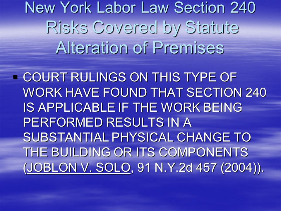 New York Labor Law Section 240 Risks Covered by Statute Alteration of Premises  COURT RULINGS ON THIS TYPE OF WORK HAVE FOUND THAT SECTION 240 IS APP
