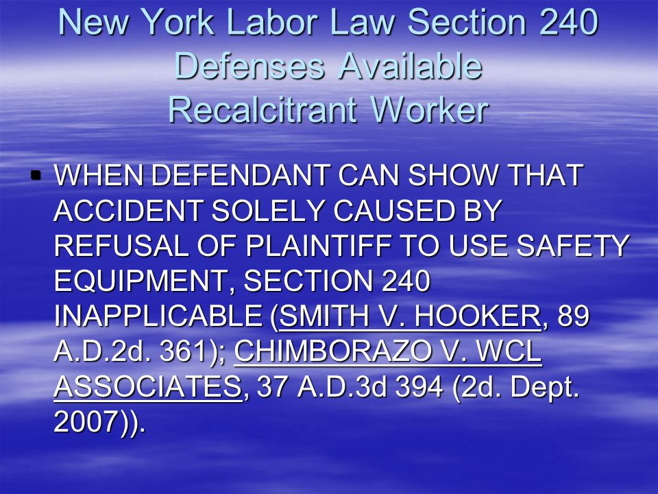 New York Labor Law Section 240 Defenses Available Recalcitrant Worker  WHEN DEFENDANT CAN SHOW THAT ACCIDENT SOLELY CAUSED BY REFUSAL OF PLAINTIFF TO