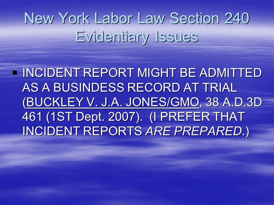 New York Labor Law Section 240 Evidentiary Issues  INCIDENT REPORT MIGHT BE ADMITTED AS A BUSINDESS RECORD AT TRIAL (BUCKLEY V. J.A. JONES/GMO, 38 A.