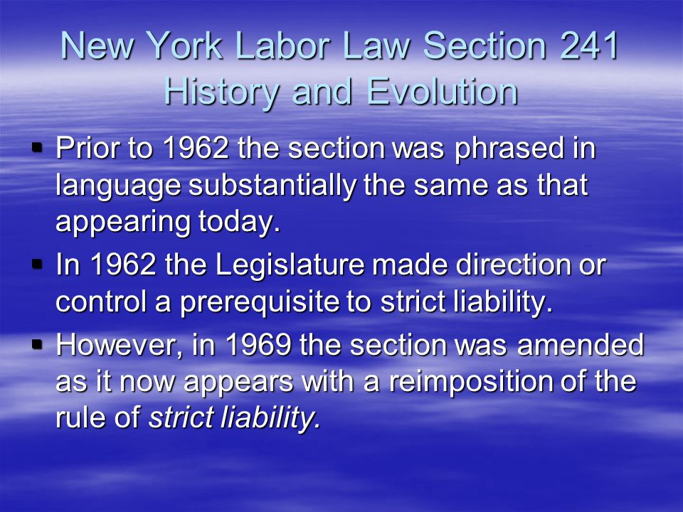 New York Labor Law Section 241 History and Evolution  Prior to 1962 the section was phrased in language substantially the same as that appearing toda