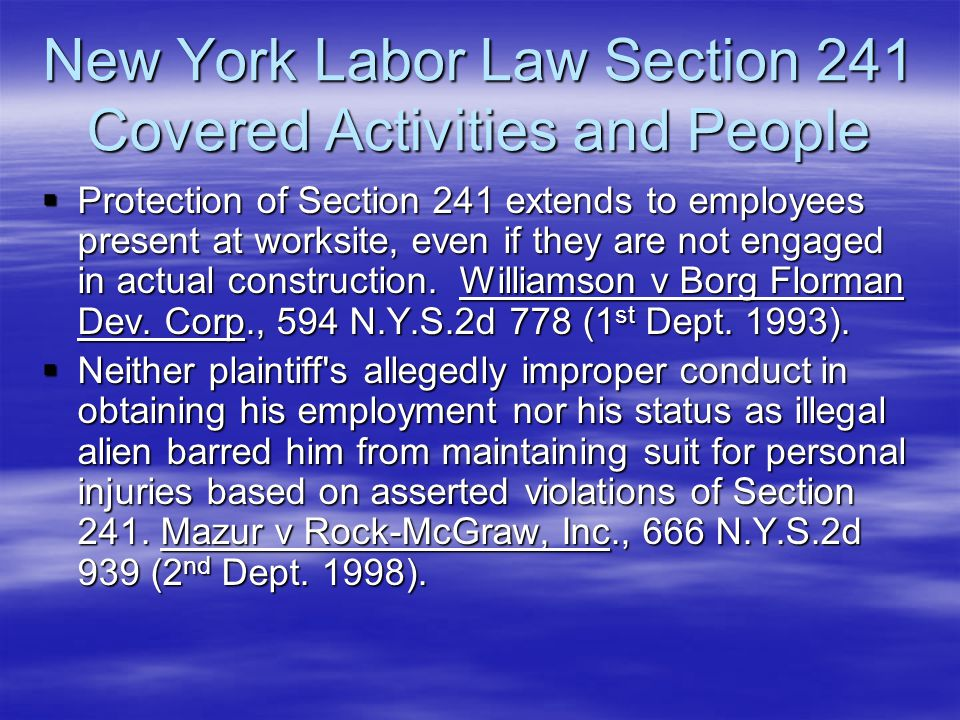 New York Labor Law Section 241 Covered Activities and People  Protection of Section 241 extends to employees present at worksite, even if they are no