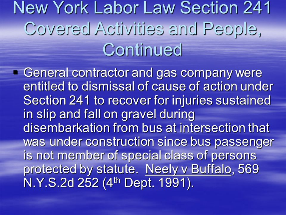 New York Labor Law Section 241 Covered Activities and People, Continued  General contractor and gas company were entitled to dismissal of cause of ac