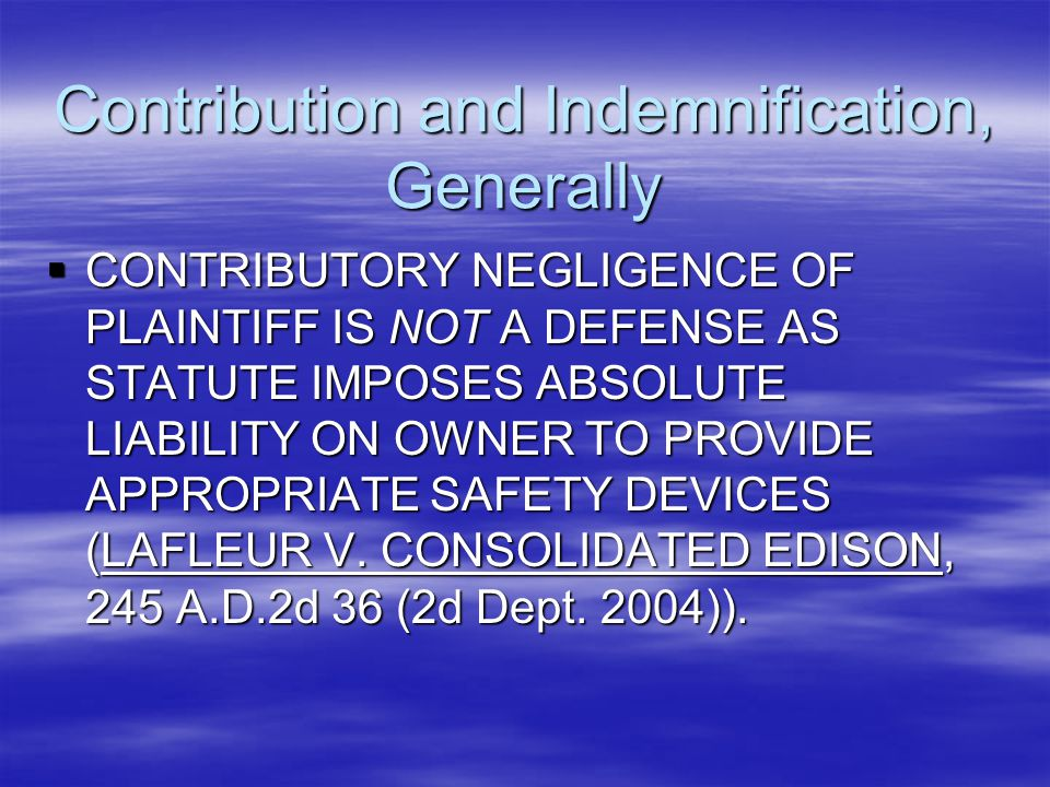Contribution and Indemnification, Generally  CONTRIBUTORY NEGLIGENCE OF PLAINTIFF IS NOT A DEFENSE AS STATUTE IMPOSES ABSOLUTE LIABILITY ON OWNER TO