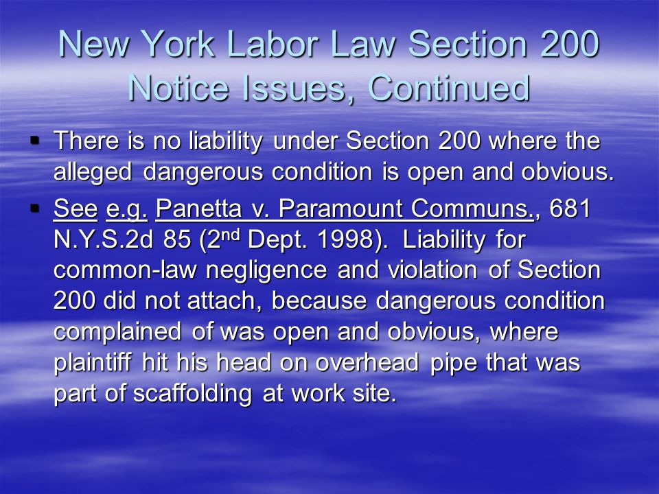 New York Labor Law Section 200 Notice Issues, Continued  There is no liability under Section 200 where the alleged dangerous condition is open and ob