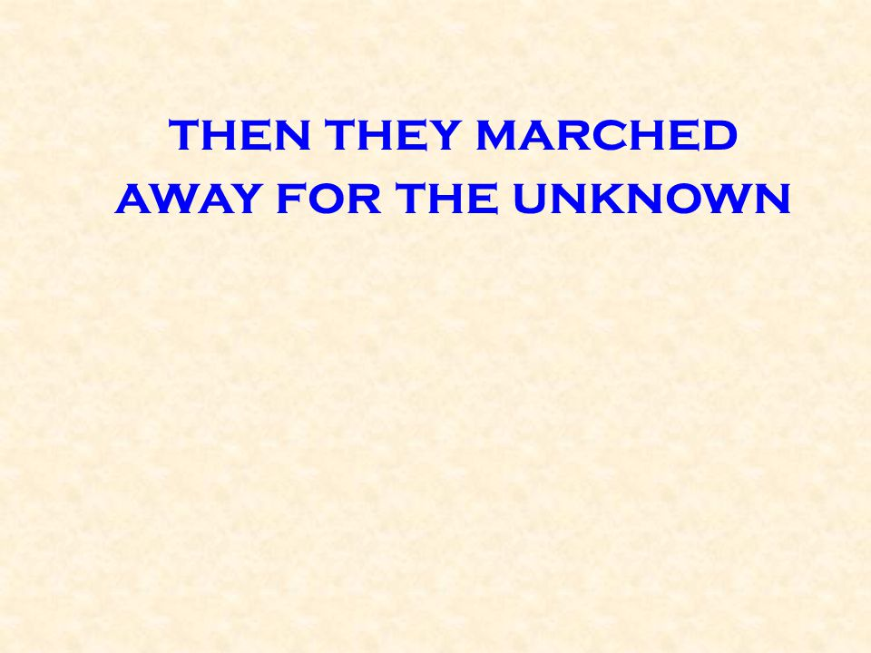 then they marched away for the unknown