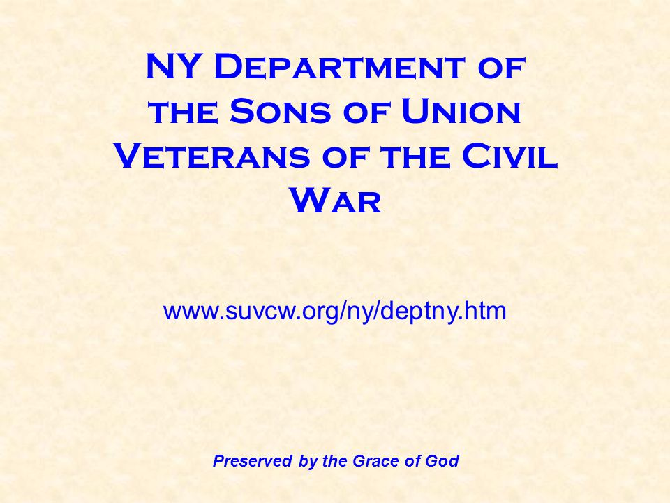 NY Department of the Sons of Union Veterans of the Civil War www.suvcw.org/ny/deptny.htm Preserved by the Grace of God
