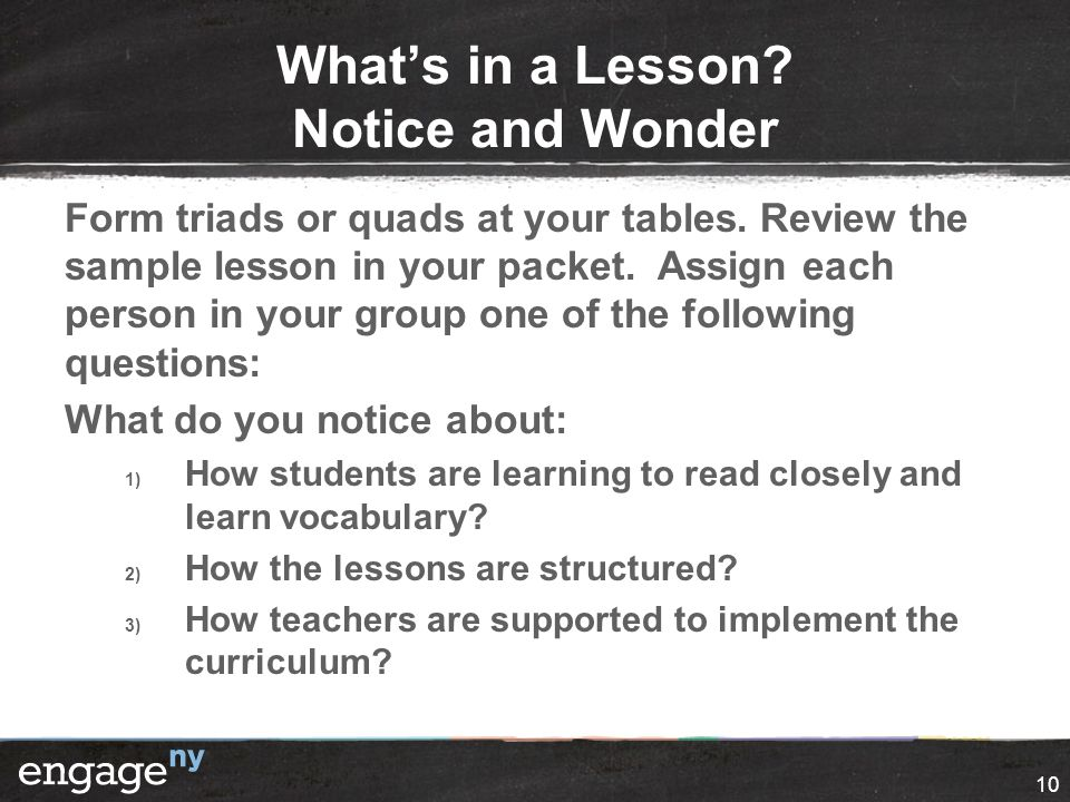 10 What's in a Lesson. Notice and Wonder Form triads or quads at your tables.