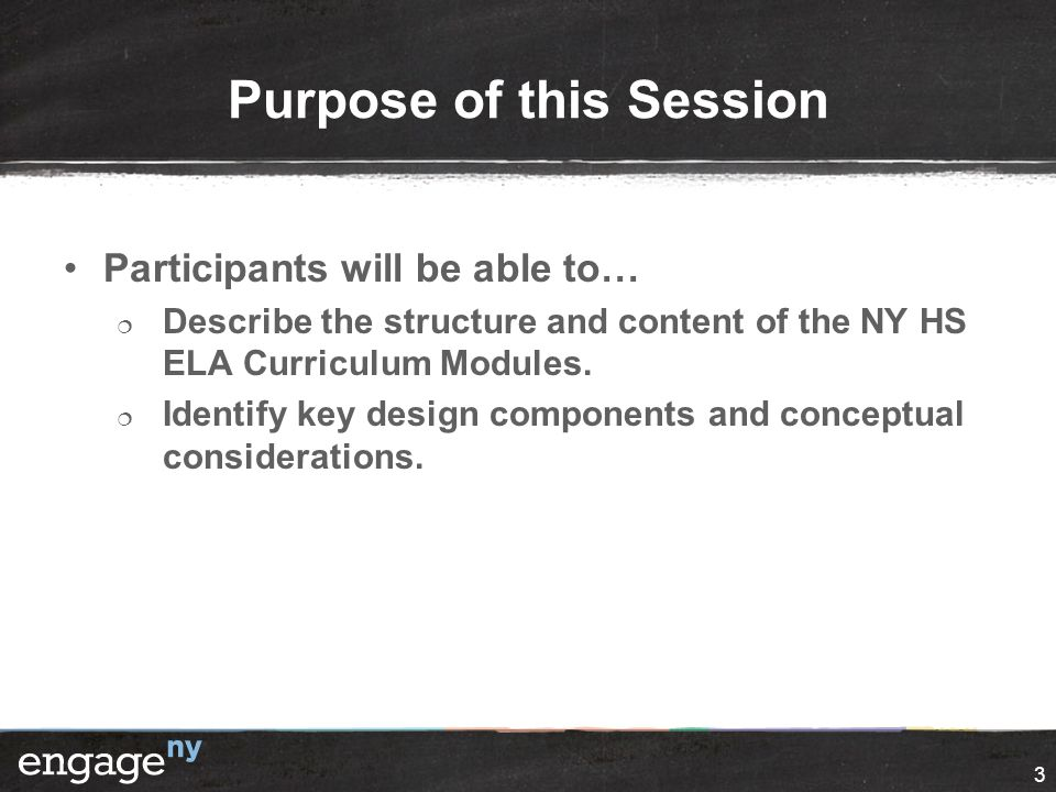 3 Purpose of this Session Participants will be able to…  Describe the structure and content of the NY HS ELA Curriculum Modules.