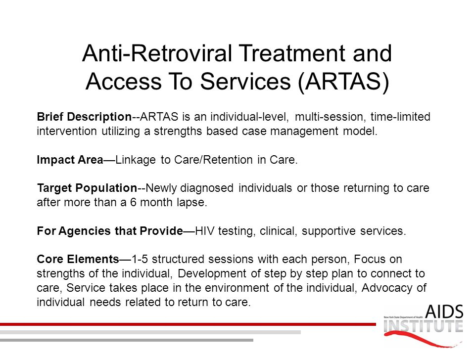 Anti-Retroviral Treatment and Access To Services (ARTAS) Brief Description--ARTAS is an individual-level, multi-session, time-limited intervention uti