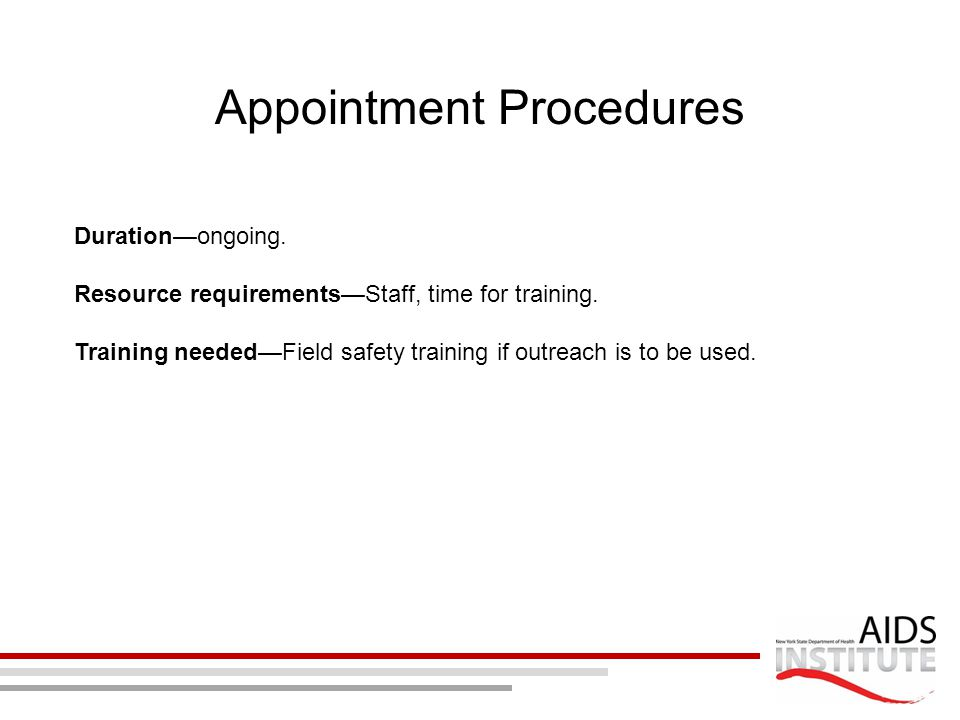 Appointment Procedures Duration—ongoing. Resource requirements—Staff, time for training. Training needed—Field safety training if outreach is to be us