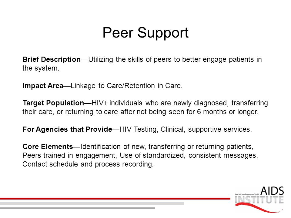 Peer Support Brief Description—Utilizing the skills of peers to better engage patients in the system. Impact Area—Linkage to Care/Retention in Care. T