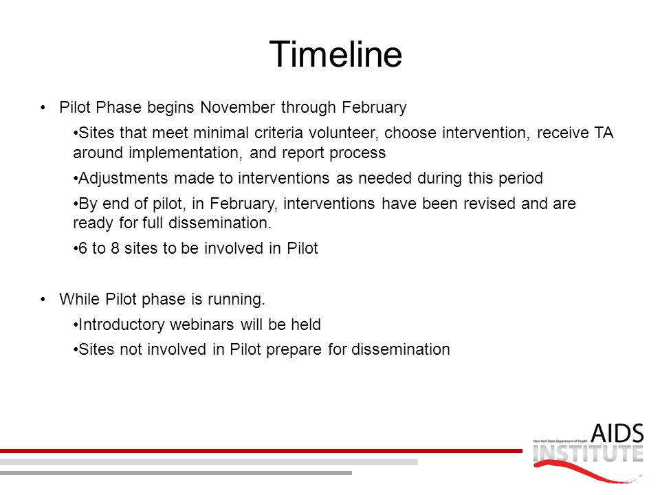 Timeline Pilot Phase begins November through February Sites that meet minimal criteria volunteer, choose intervention, receive TA around implementatio