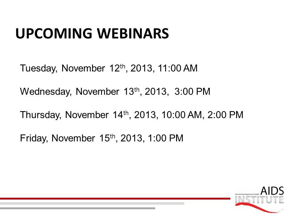 UPCOMING WEBINARS Tuesday, November 12 th, 2013, 11:00 AM Wednesday, November 13 th, 2013, 3:00 PM Thursday, November 14 th, 2013, 10:00 AM, 2:00 PM F