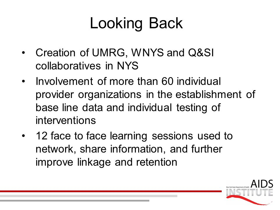 Looking Back Creation of UMRG, WNYS and Q&SI collaboratives in NYS Involvement of more than 60 individual provider organizations in the establishment