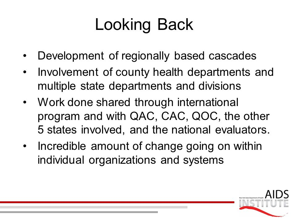 Looking Back Development of regionally based cascades Involvement of county health departments and multiple state departments and divisions Work done