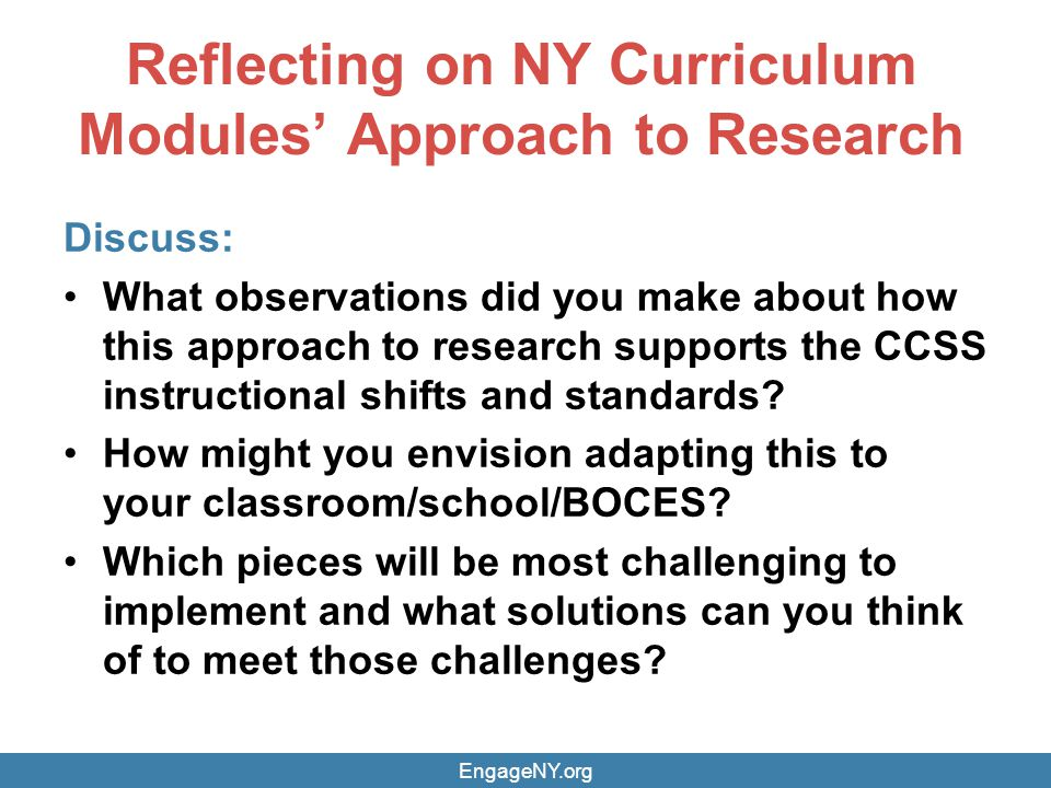 Reflecting on NY Curriculum Modules' Approach to Research Discuss: What observations did you make about how this approach to research supports the CCSS instructional shifts and standards.