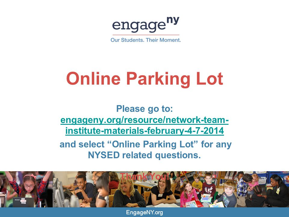 CONFIDENTIAL – DO NOT CIRCULATE EngageNY.org Online Parking Lot Please go to: engageny.org/resource/network-team- institute-materials-february-4-7-2014 engageny.org/resource/network-team- institute-materials-february-4-7-2014 and select Online Parking Lot for any NYSED related questions.