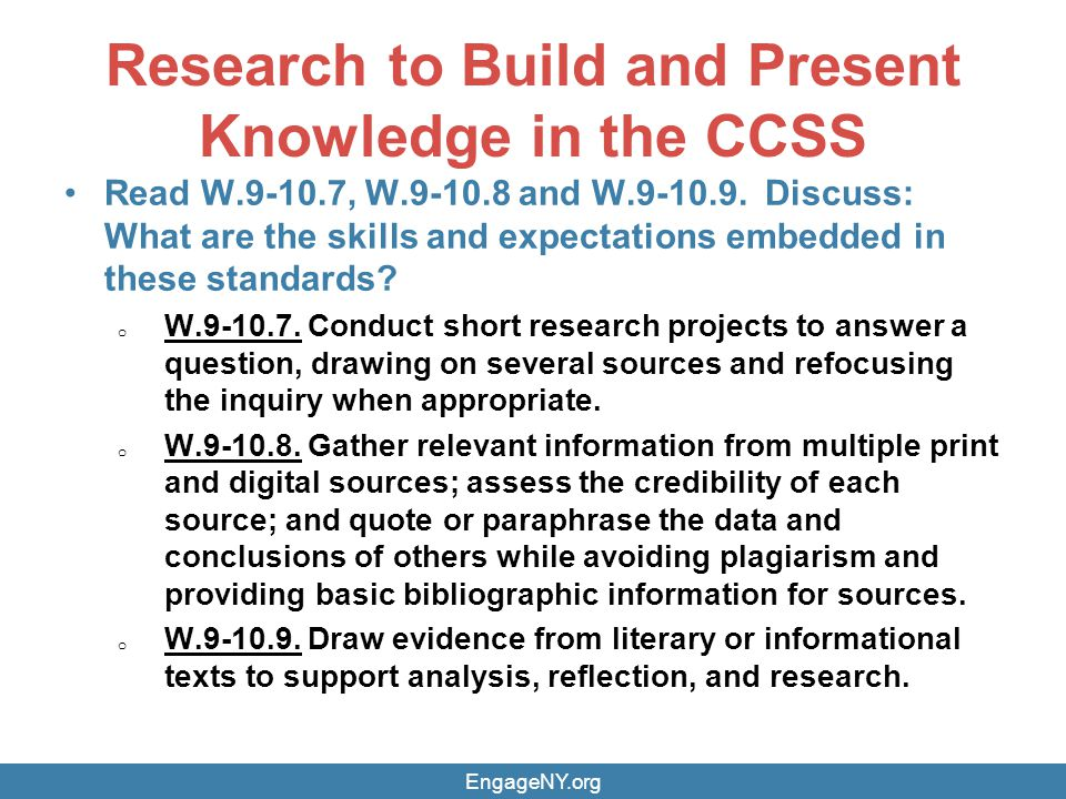 Research to Build and Present Knowledge in the CCSS Read W.9-10.7, W.9-10.8 and W.9-10.9.